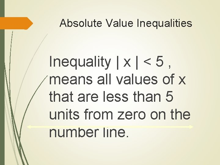 Absolute Value Inequalities Inequality | x | < 5 , means all values of