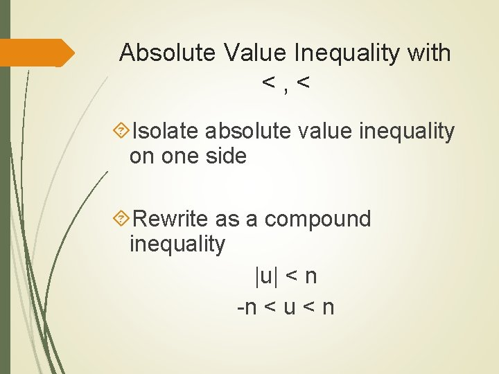 Absolute Value Inequality with <, < Isolate absolute value inequality on one side Rewrite