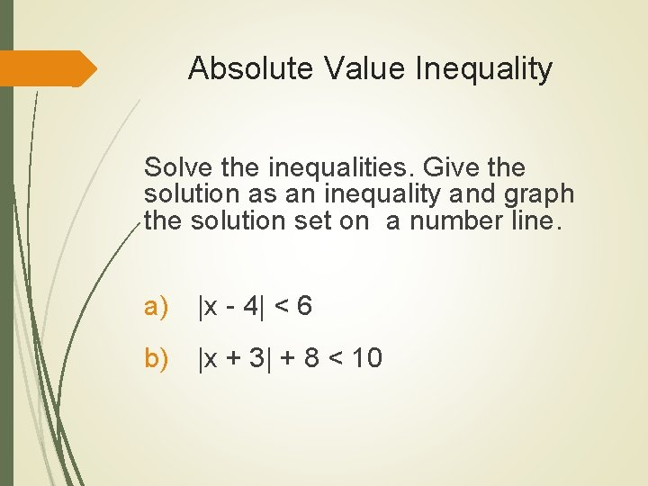 Absolute Value Inequality Solve the inequalities. Give the solution as an inequality and graph