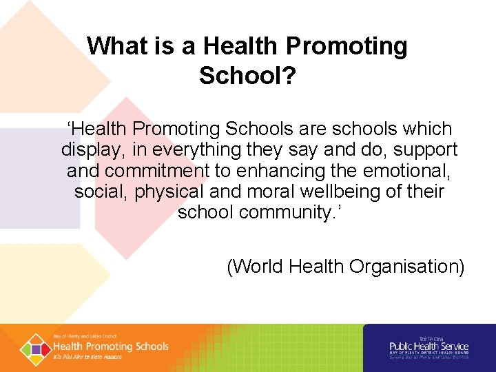 What is a Health Promoting School? 'Health Promoting Schools are schools which display, in