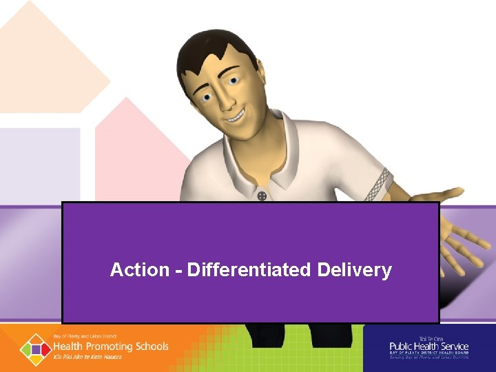 Action - Differentiated Delivery
