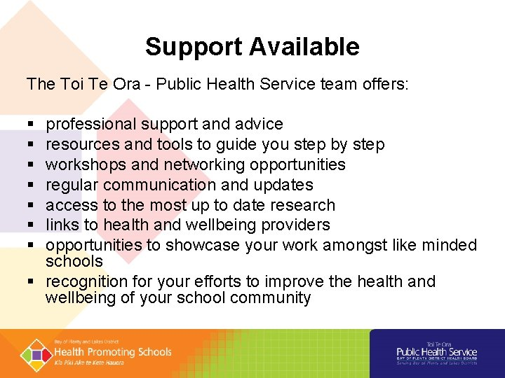 Support Available The Toi Te Ora - Public Health Service team offers: professional support