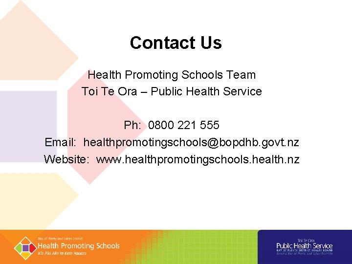 Contact Us Health Promoting Schools Team Toi Te Ora – Public Health Service Ph: