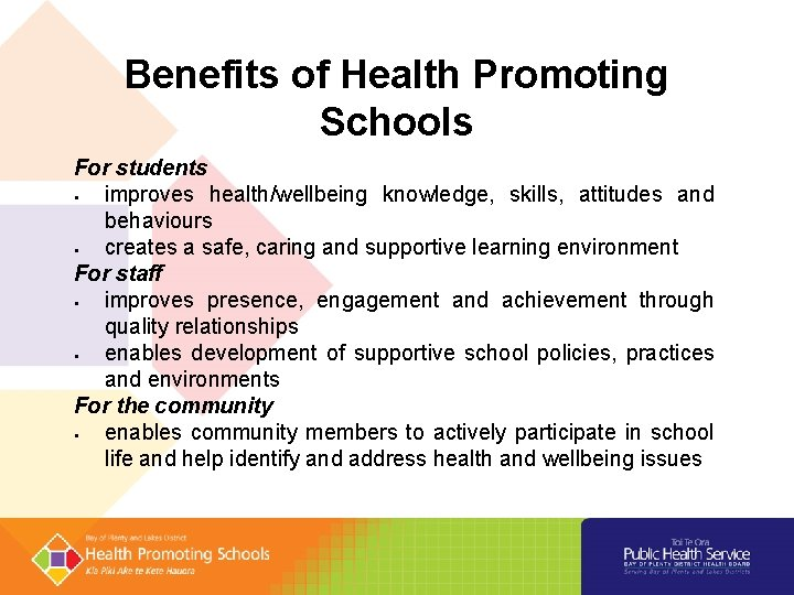 Benefits of Health Promoting Schools For students improves health/wellbeing knowledge, skills, attitudes and behaviours