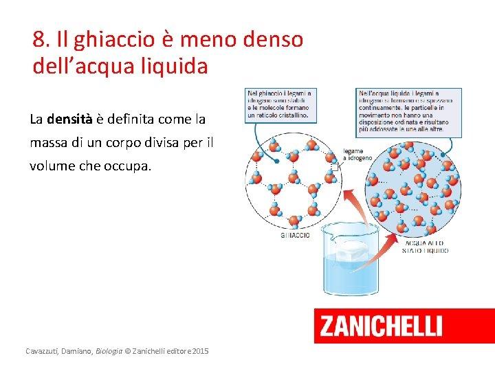 8. Il ghiaccio è meno denso dell'acqua liquida La densità è definita come la