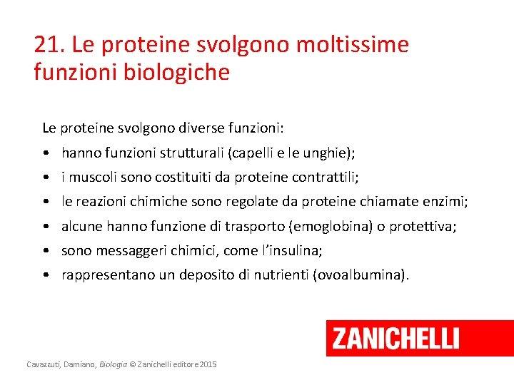 21. Le proteine svolgono moltissime funzioni biologiche Le proteine svolgono diverse funzioni: • hanno