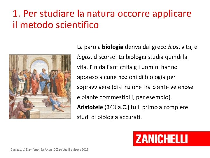 1. Per studiare la natura occorre applicare il metodo scientifico La parola biologia deriva