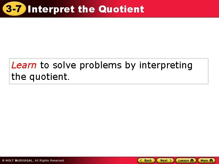 3 -7 Interpret the Quotient Learn to solve problems by interpreting the quotient.
