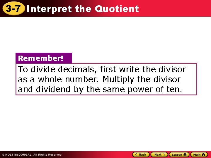 3 -7 Interpret the Quotient Remember! To divide decimals, first write the divisor as