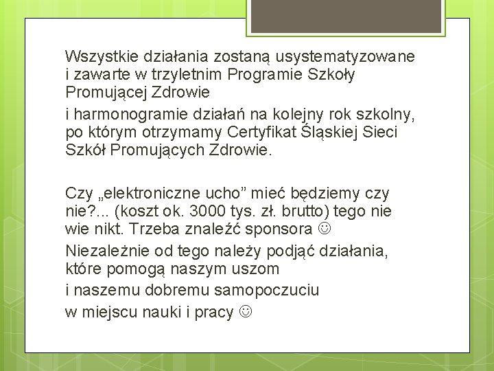 Wszystkie działania zostaną usystematyzowane i zawarte w trzyletnim Programie Szkoły Promującej Zdrowie i harmonogramie