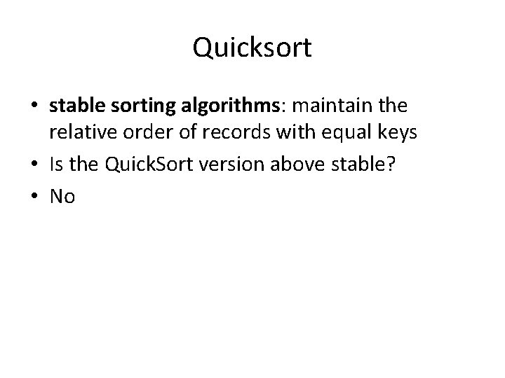Quicksort • stable sorting algorithms: maintain the relative order of records with equal keys