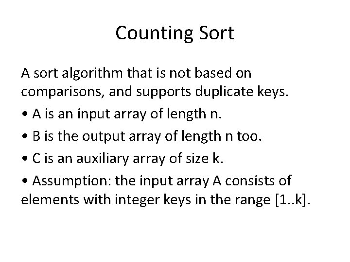 Counting Sort A sort algorithm that is not based on comparisons, and supports duplicate