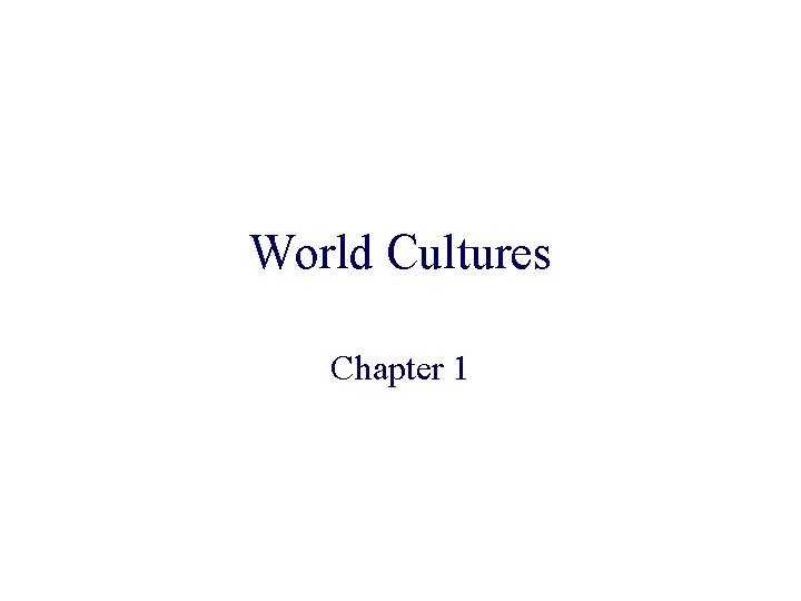World Cultures Chapter 1