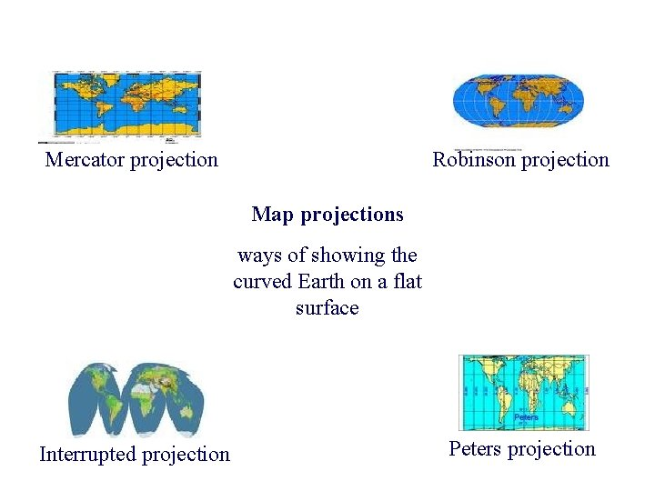 Mercator projection Robinson projection Map projections ways of showing the curved Earth on a