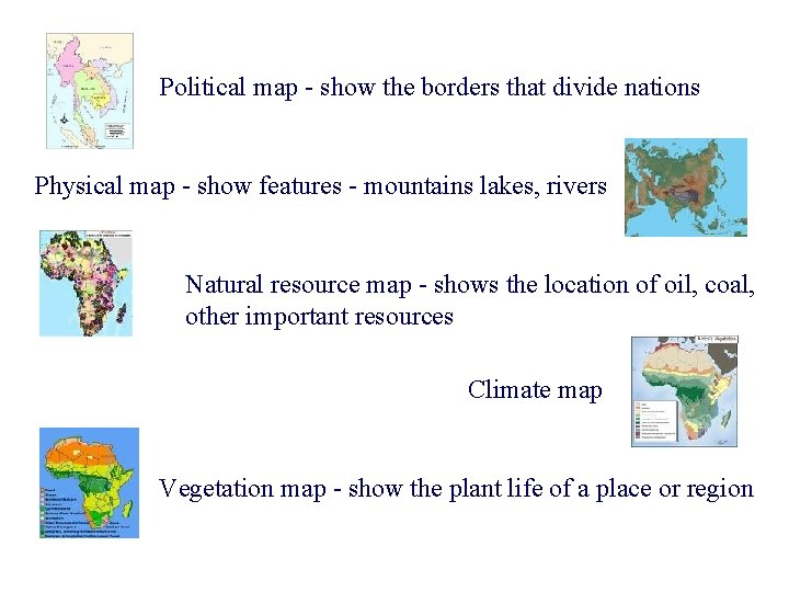 Political map - show the borders that divide nations Physical map - show features