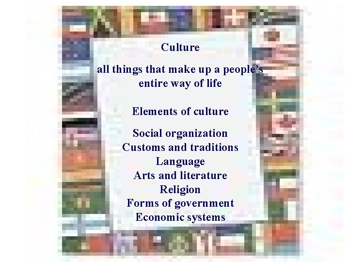 Culture all things that make up a people's entire way of life Elements of