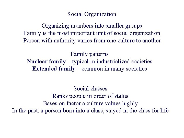 Social Organization Organizing members into smaller groups Family is the most important unit of