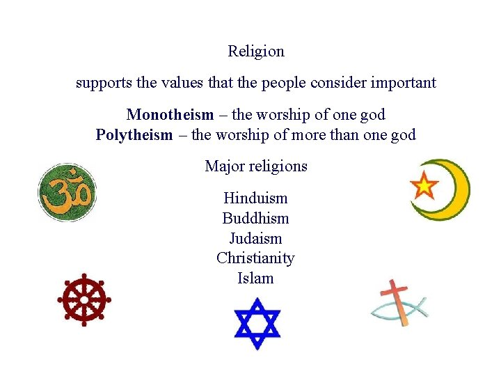 Religion supports the values that the people consider important Monotheism – the worship of