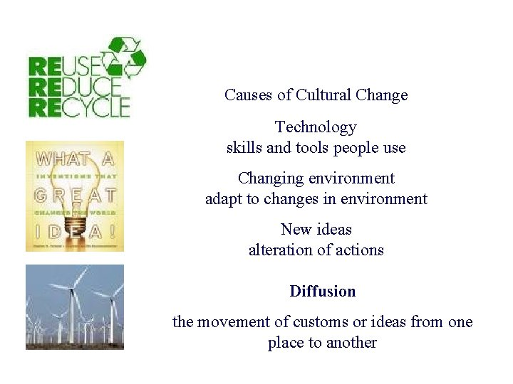 Causes of Cultural Change Technology skills and tools people use Changing environment adapt to