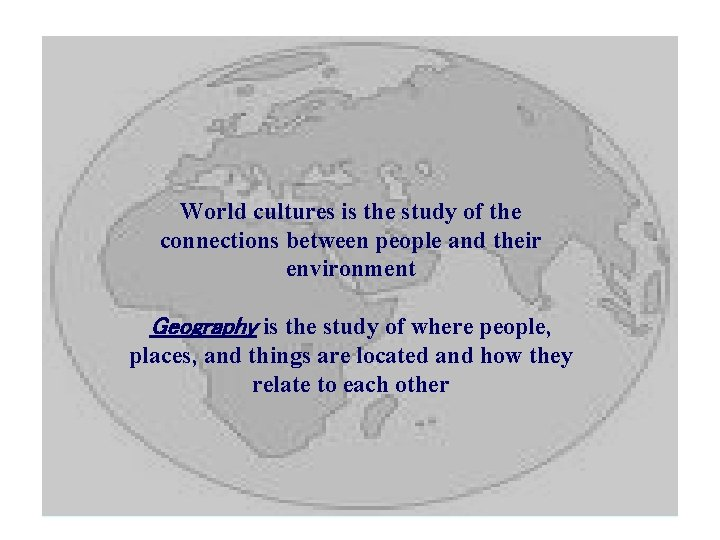World cultures is the study of the connections between people and their environment Geography