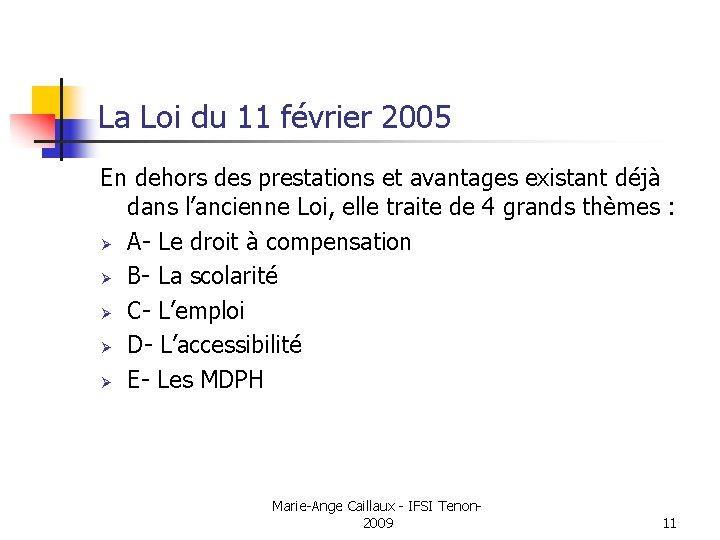 La Loi du 11 février 2005 En dehors des prestations et avantages existant déjà
