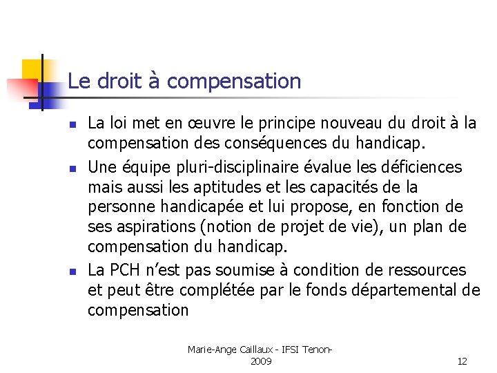 Le droit à compensation n La loi met en œuvre le principe nouveau du