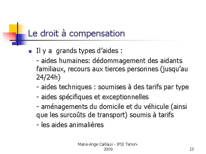 Le droit à compensation n Il y a grands types d'aides : - aides