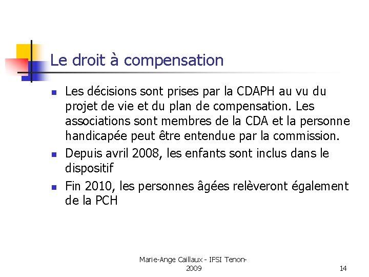 Le droit à compensation n Les décisions sont prises par la CDAPH au vu