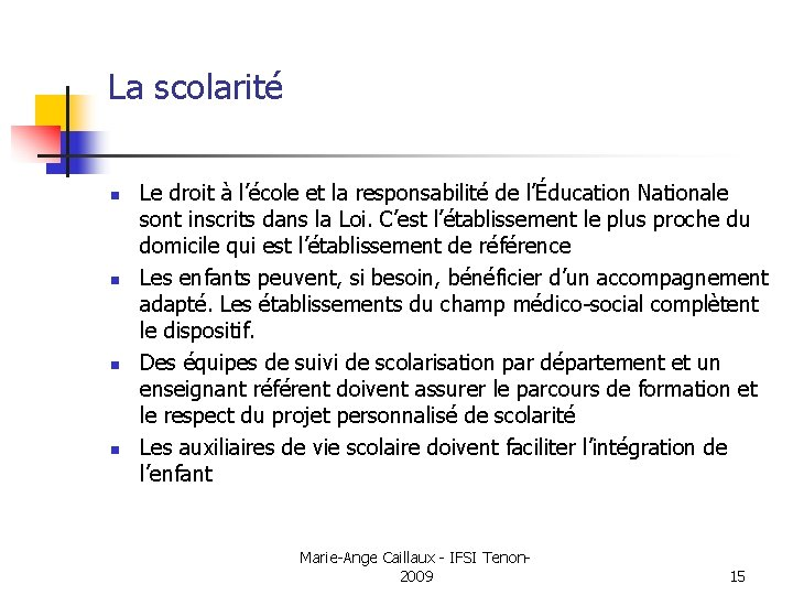 La scolarité n n Le droit à l'école et la responsabilité de l'Éducation Nationale