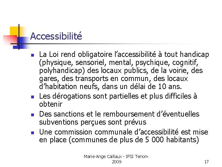 Accessibilité n n La Loi rend obligatoire l'accessibilité à tout handicap (physique, sensoriel, mental,