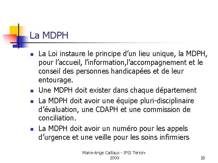 La MDPH n n La Loi instaure le principe d'un lieu unique, la MDPH,