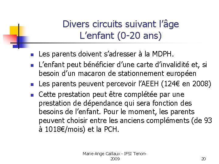 Divers circuits suivant l'âge L'enfant (0 -20 ans) n n Les parents doivent s'adresser