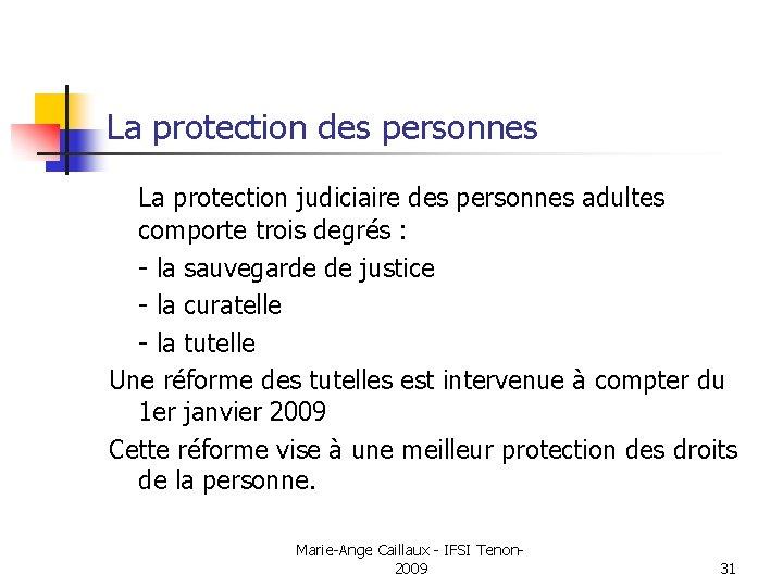 La protection des personnes La protection judiciaire des personnes adultes comporte trois degrés :