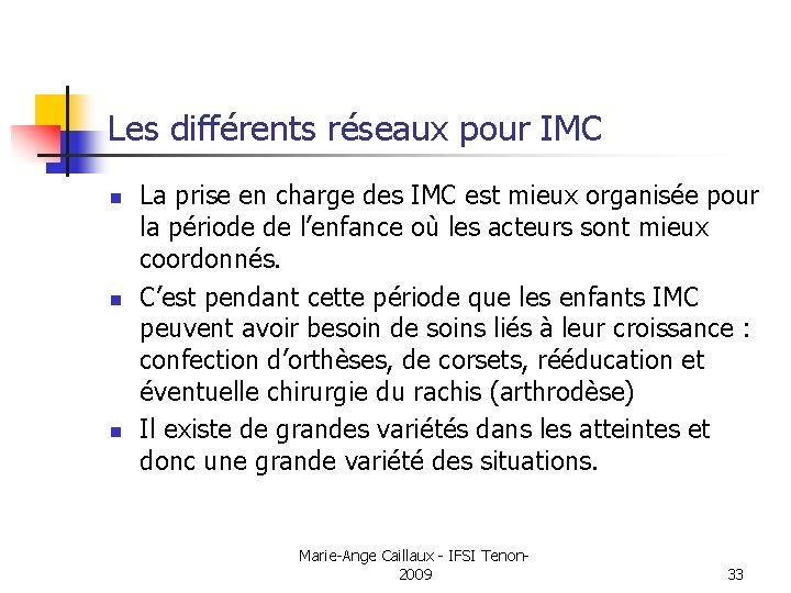 Les différents réseaux pour IMC n n n La prise en charge des IMC