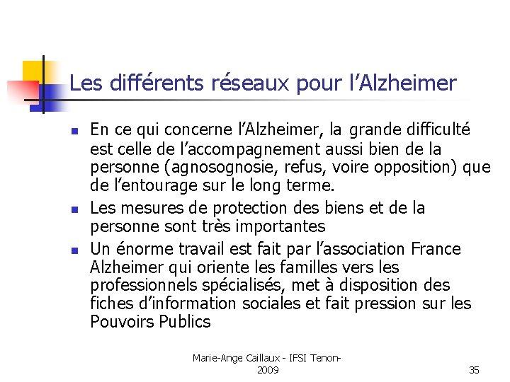 Les différents réseaux pour l'Alzheimer n n n En ce qui concerne l'Alzheimer, la