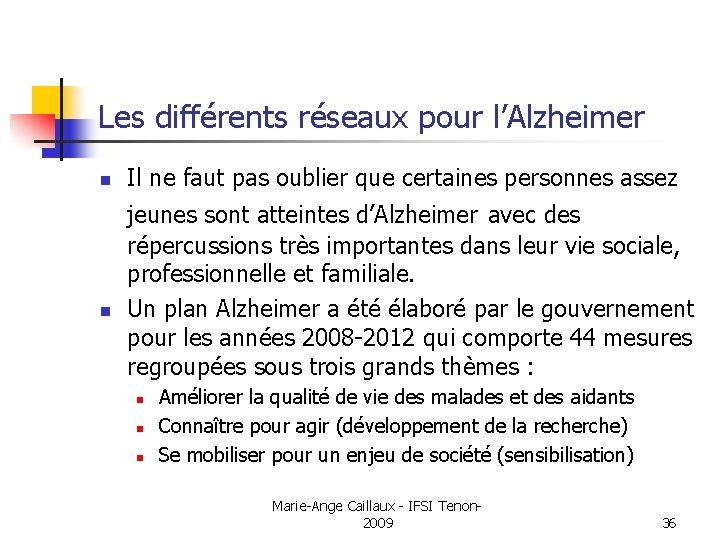 Les différents réseaux pour l'Alzheimer n n Il ne faut pas oublier que certaines