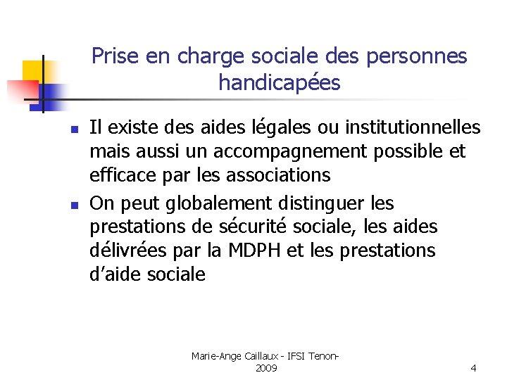 Prise en charge sociale des personnes handicapées n n Il existe des aides légales