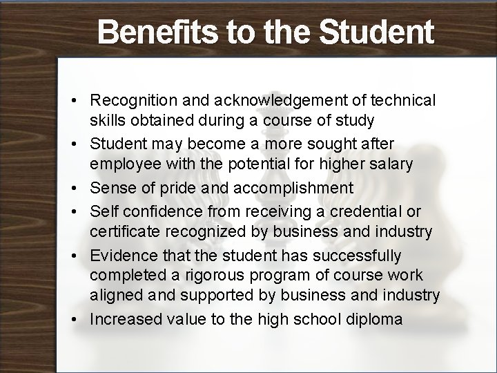 Benefits to the Student • Recognition and acknowledgement of technical skills obtained during a
