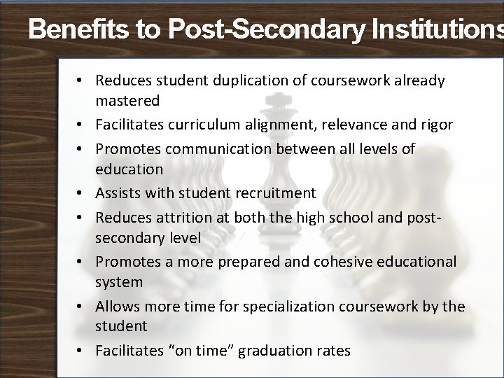 Benefits to Post-Secondary Institutions • Reduces student duplication of coursework already mastered • Facilitates