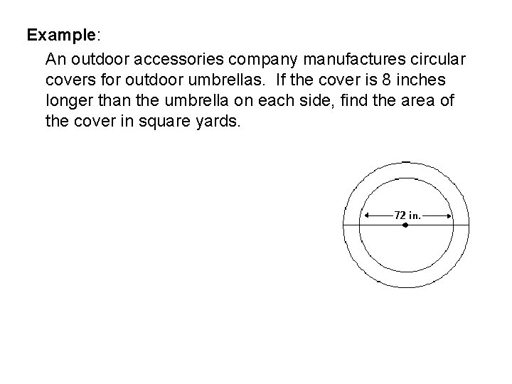 Example: An outdoor accessories company manufactures circular covers for outdoor umbrellas. If the cover
