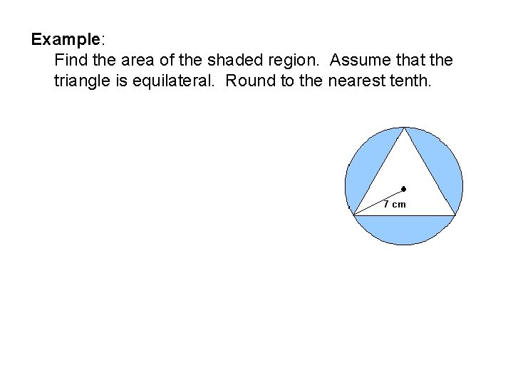 Example: Find the area of the shaded region. Assume that the triangle is equilateral.