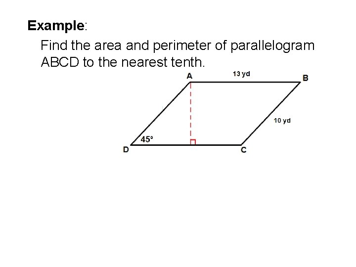 Example: Find the area and perimeter of parallelogram ABCD to the nearest tenth.