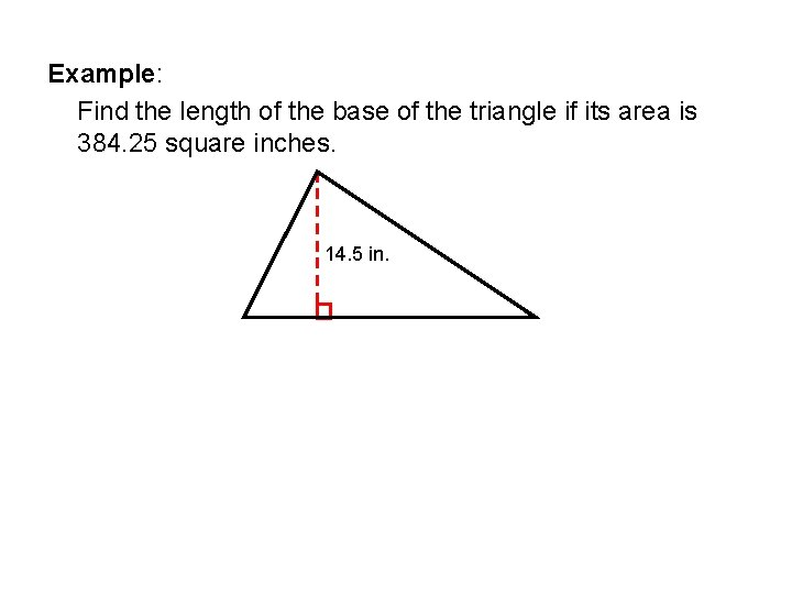 Example: Find the length of the base of the triangle if its area is
