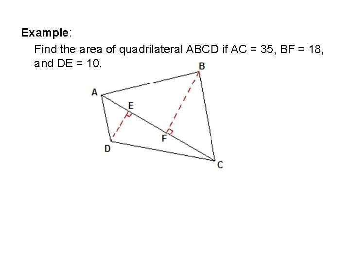 Example: Find the area of quadrilateral ABCD if AC = 35, BF = 18,
