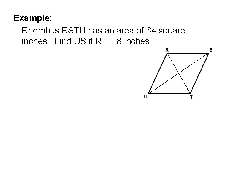 Example: Rhombus RSTU has an area of 64 square inches. Find US if RT