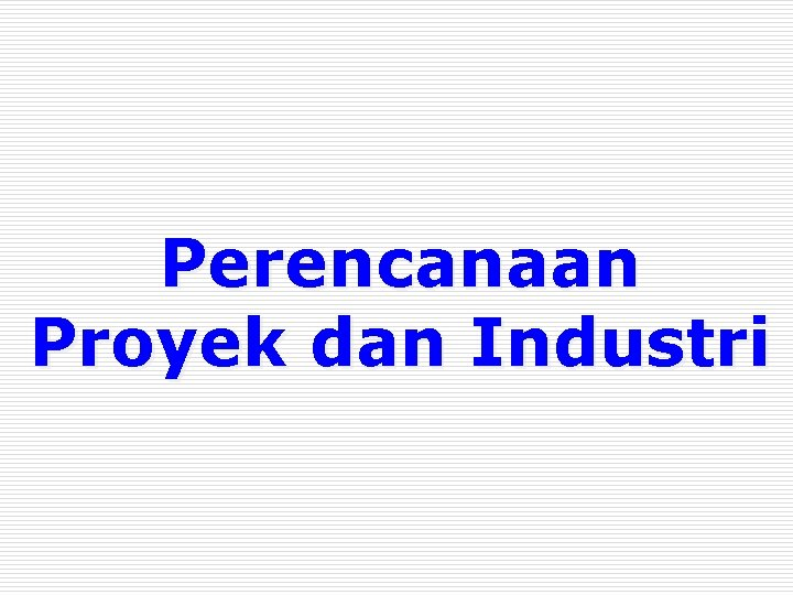 Perencanaan Proyek dan Industri