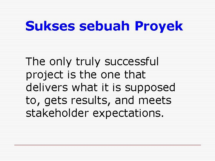 Sukses sebuah Proyek The only truly successful project is the one that delivers what