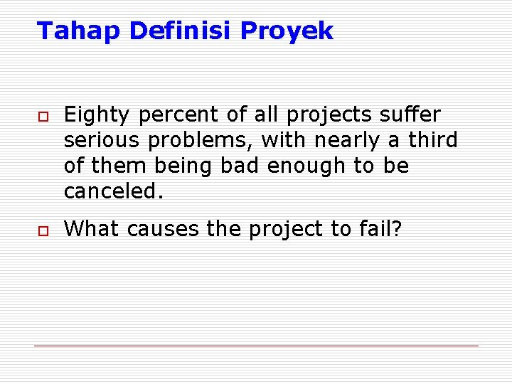 Tahap Definisi Proyek o o Eighty percent of all projects suffer serious problems, with