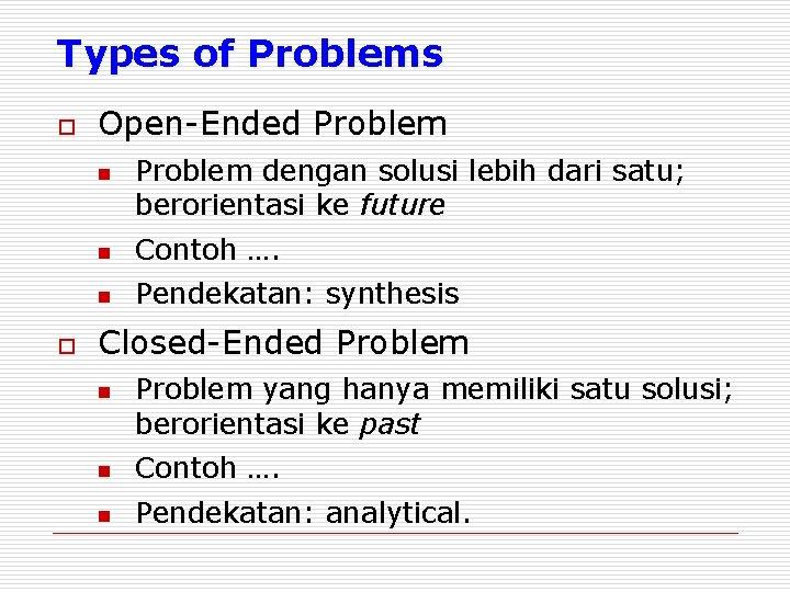 Types of Problems o Open-Ended Problem n o Problem dengan solusi lebih dari satu;