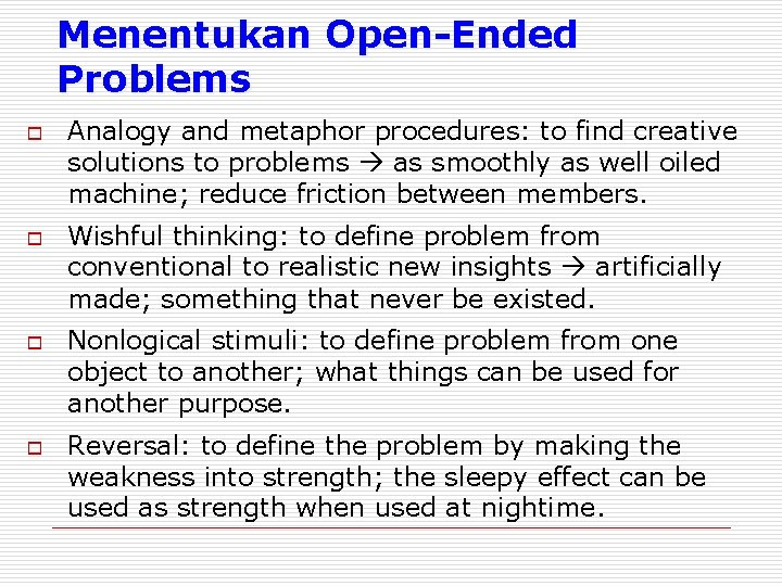Menentukan Open-Ended Problems o o Analogy and metaphor procedures: to find creative solutions to